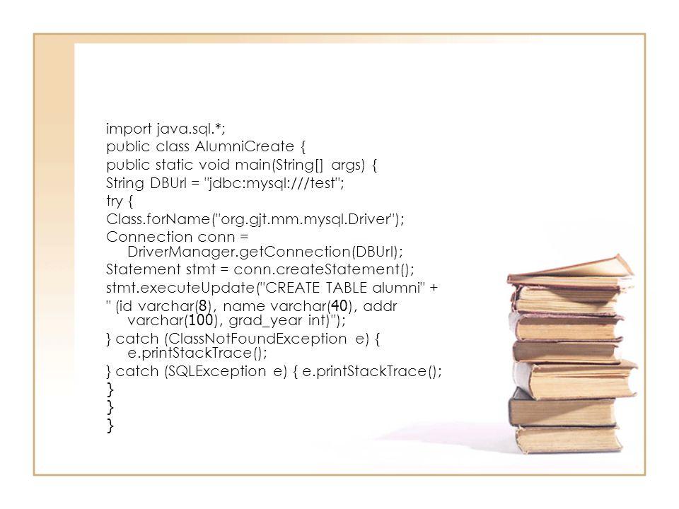 import java.sql.*; public class AlumniCreate { public static void main(String[] args) { String DBUrl = jdbc:mysql:///test ;